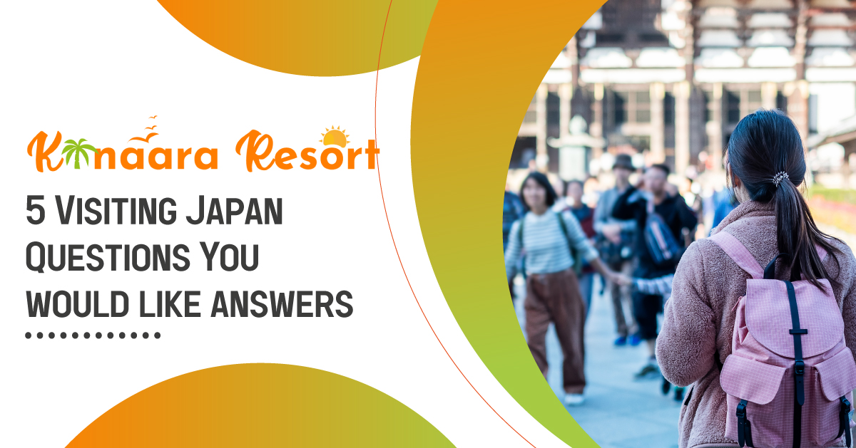 5 Visiting Japan Questions You would like answers